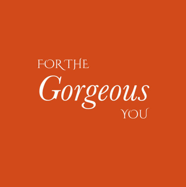 for the gorgeous you